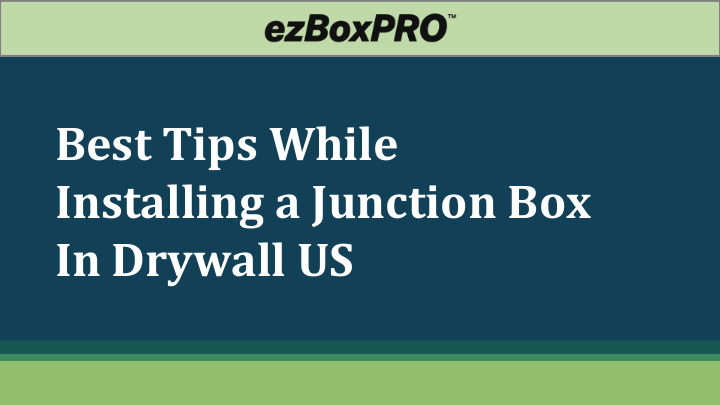 Best Tips While Installing a Junction Box In Drywall US