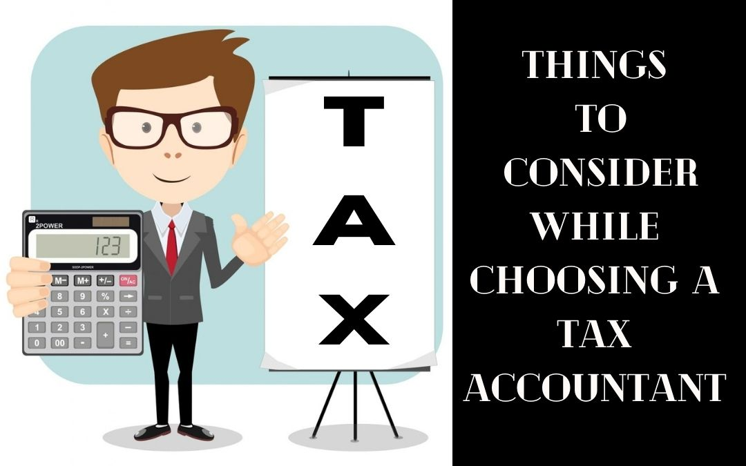 Things To Consider While Choosing A Tax Accountant