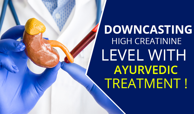 Downcasting high creatinine level with Ayurvedic treatment!