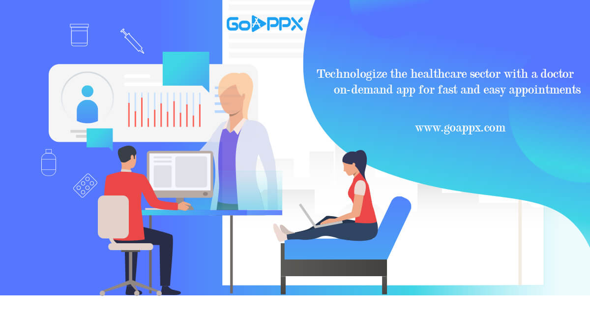 Technologize the healthcare sector with a doctor on-demand app - goappx