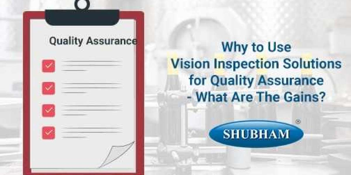 Why to Use Vision Inspection Solutions for Quality Assurance – What Are The Gains?