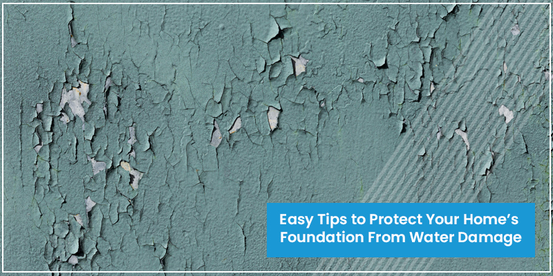 Easy Tips to Protect Your Home's Foundation From Water Damage