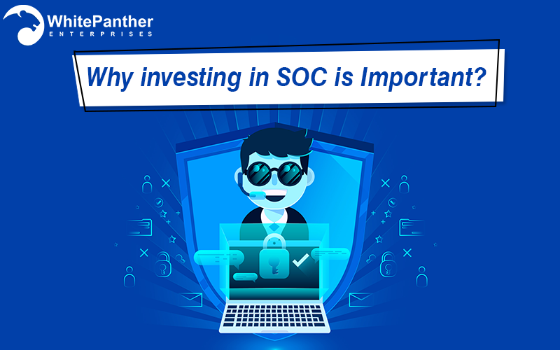Why investing in SOC is Important?   by Whitepanther   Jan, 2021   Medium