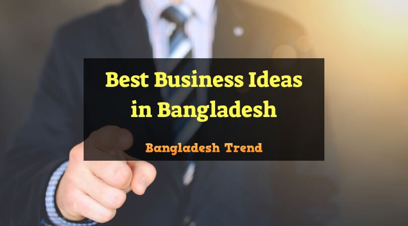 Best business ideas in Bangladesh | Best Business Ideas