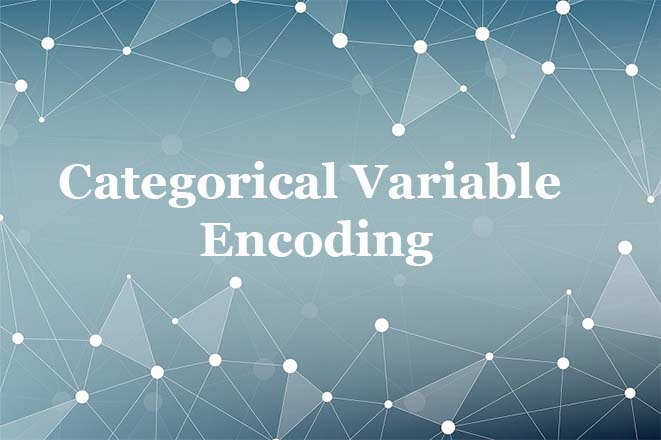Categorical Variable Encoding For Machine Learning