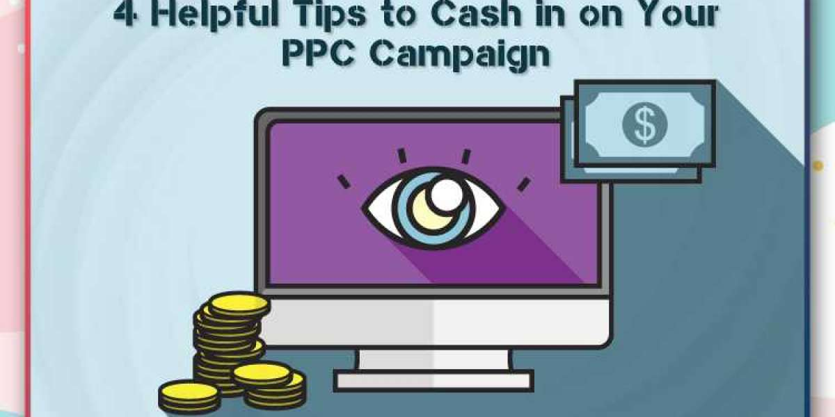 4 Helpful Tips to Cash in on Your PPC Campaign