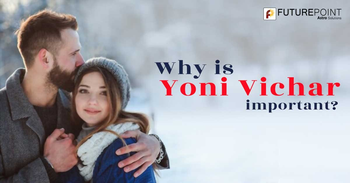 Why is Yoni Vichar important? | Future Point