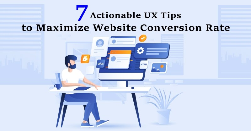 7 Actionable UX Tips to Maximize Website Conversion Rates