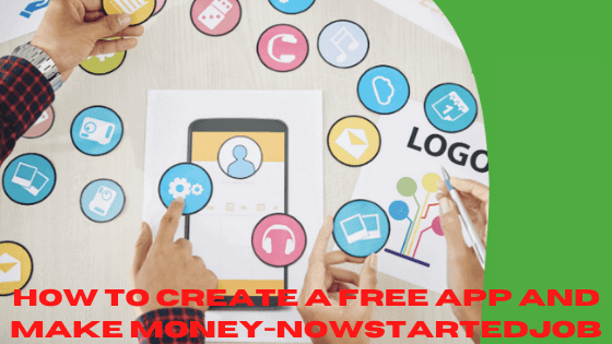 How To Create A Free App And Make Money-2021-NowstartedJob