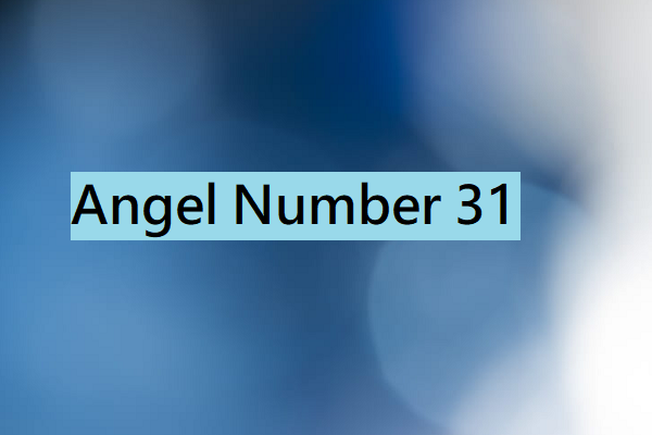 Angel Number 31 Meanings – Why Are You Seeing 31?