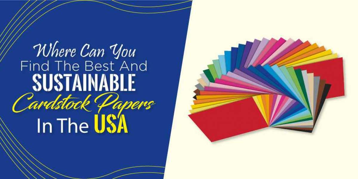 Where can you Find the Best and Sustainable Cardstock Papers in the USA?