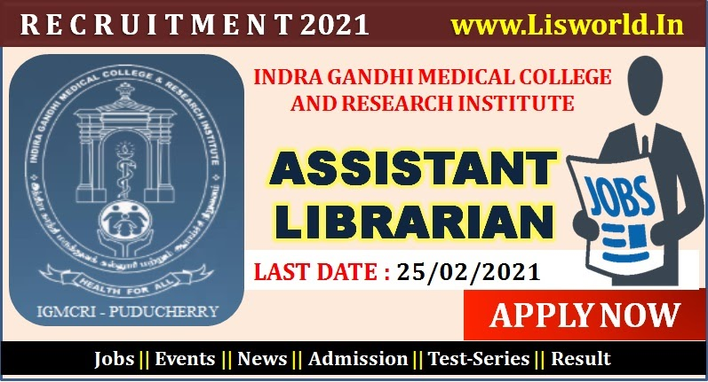 Recruitment for Assistant Librarian at Indra Gandhi Medical College and Research Institute, Last Date: 25/02/2021  - LIS World