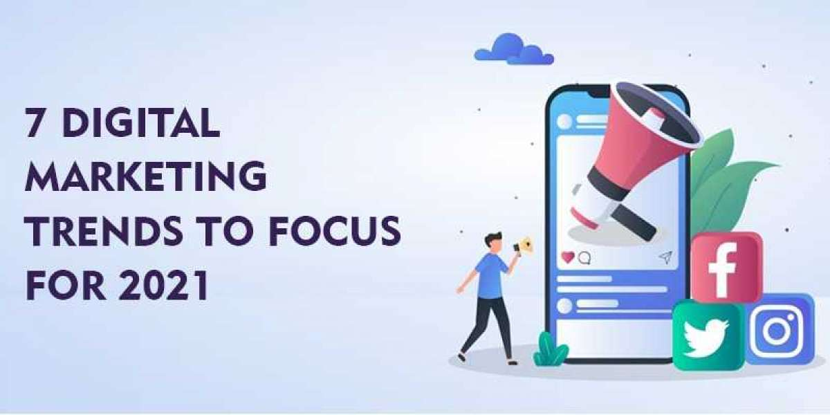 Top 7 Digital Marketing Trends to focus for 2021