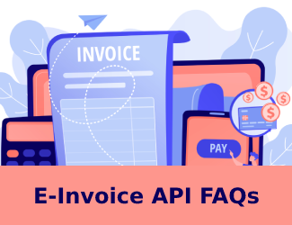 E-Invoice API FAQs - Answers of Frequently Asked Question on E-Invoice API