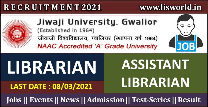 Recruitment for Librarian and Assistant Librarian at  Jiwaji University, Gwalior M.P., Last Date: 08/03/2021 - LIS World
