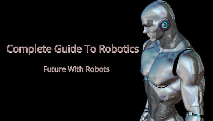 A Complete Guide On Robotics Technology