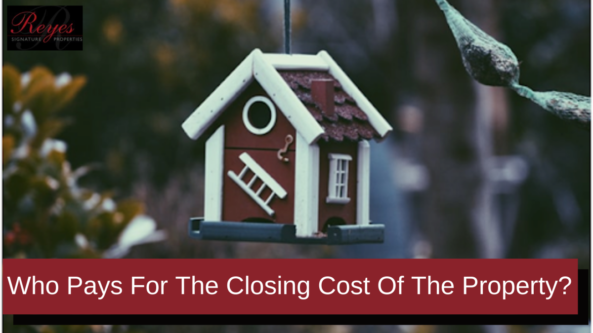 Who Pays For The Closing Cost Of The Property? – Reyes Signature Properties