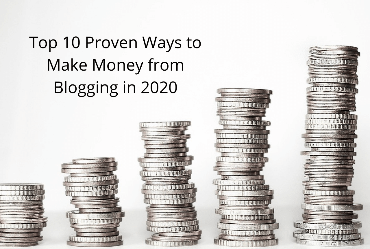 Top 10 Proven Ways to Make Money from Blogging in 2020