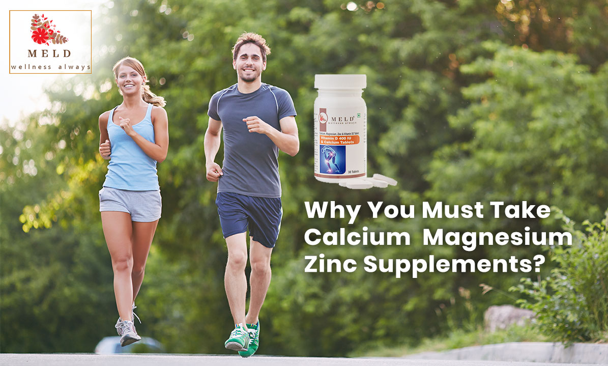 Why You Must Take Calcium Magnesium Zinc Supplements?