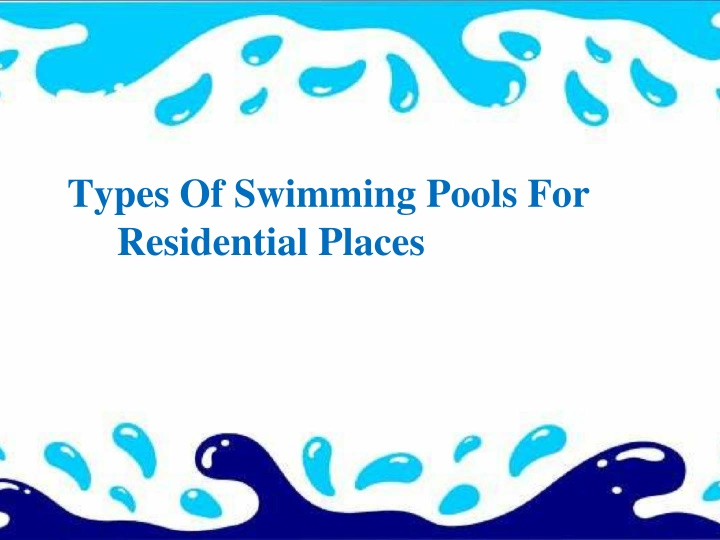 PPT - Know The Types Of Swimming Pools For Residential Places - Jonathan Ortecho PowerPoint Presentation - ID:10425896