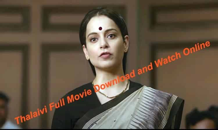 Thalaivi Full Movie Download and Watch Online On Movierulz,Tamilrockers