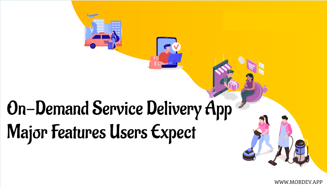 On Demand Service Delivery App: Major Features that Users Expect