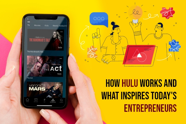 How Hulu Works and What Makes It a Great Inspiration for Entrepreneurs?