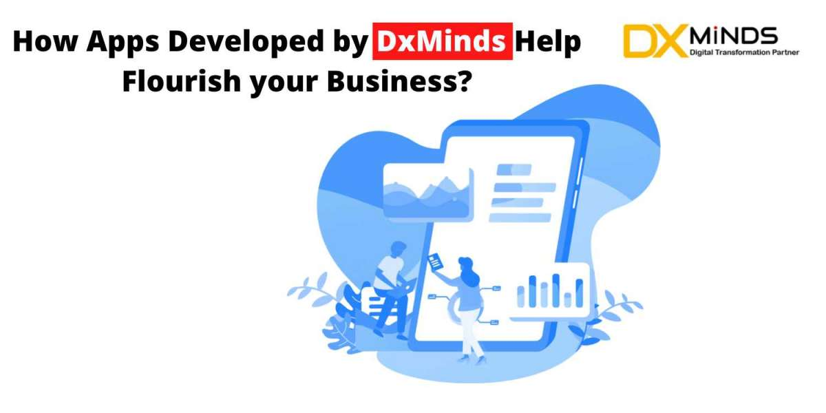 How Apps Developed by DxMinds Help Flourish Your Business?