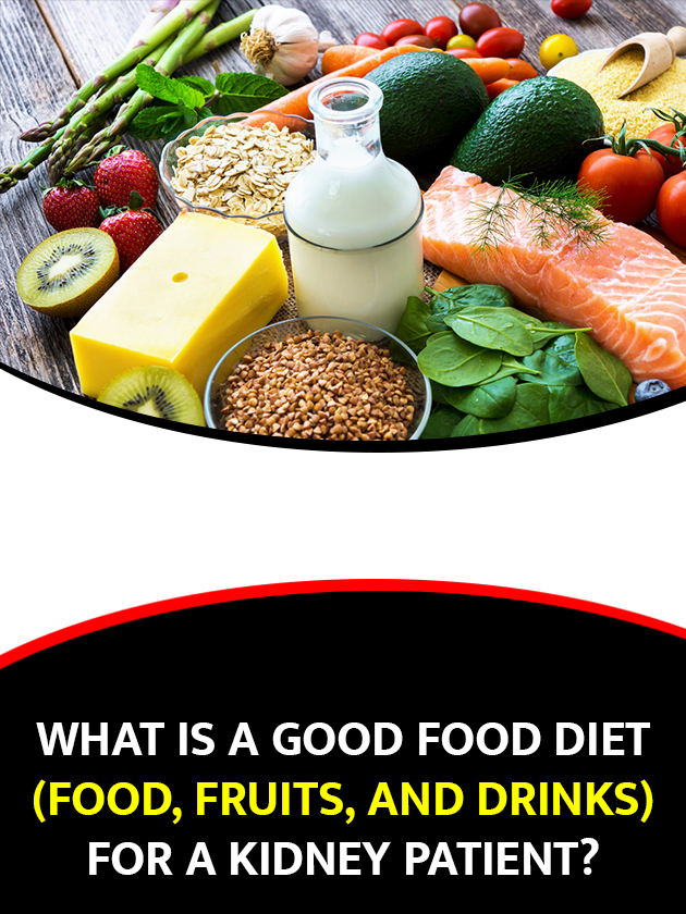 What is a good food diet (food, fruits, and drinks) for a kidney patient?