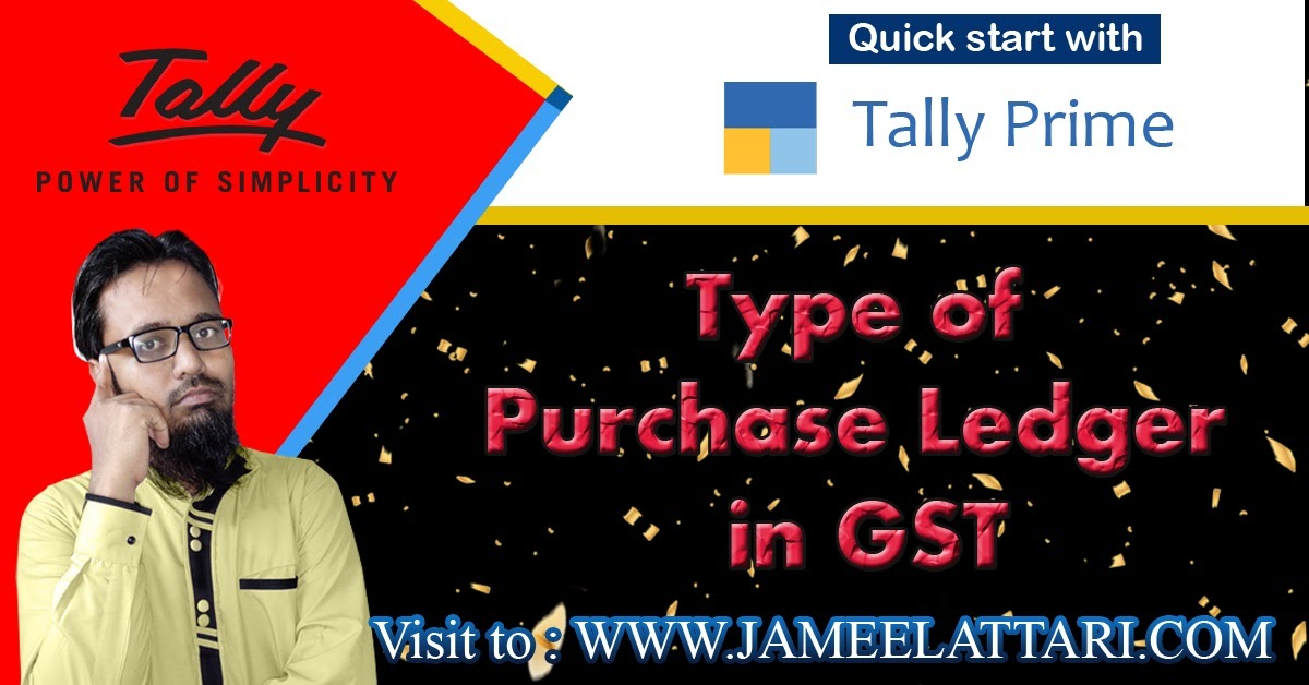 Jameel Attari: Type of Purchase Ledger in GST