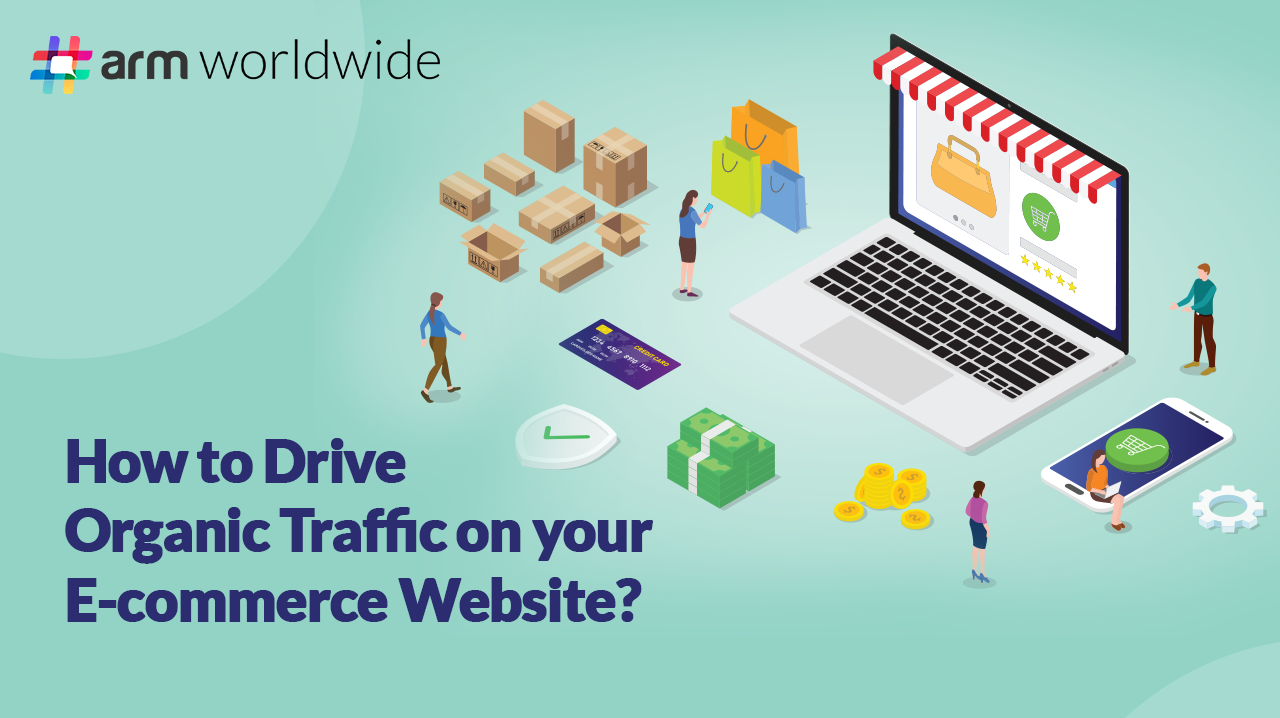 How to Drive Organic Traffic on Your E-commerce Website? - #ARM Worldwide
