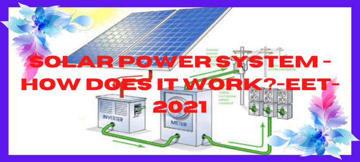 Solar Power System - How Does It Work?-EET-2021