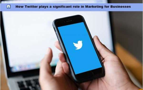 How Twitter plays a significant role in Marketing for Businesses