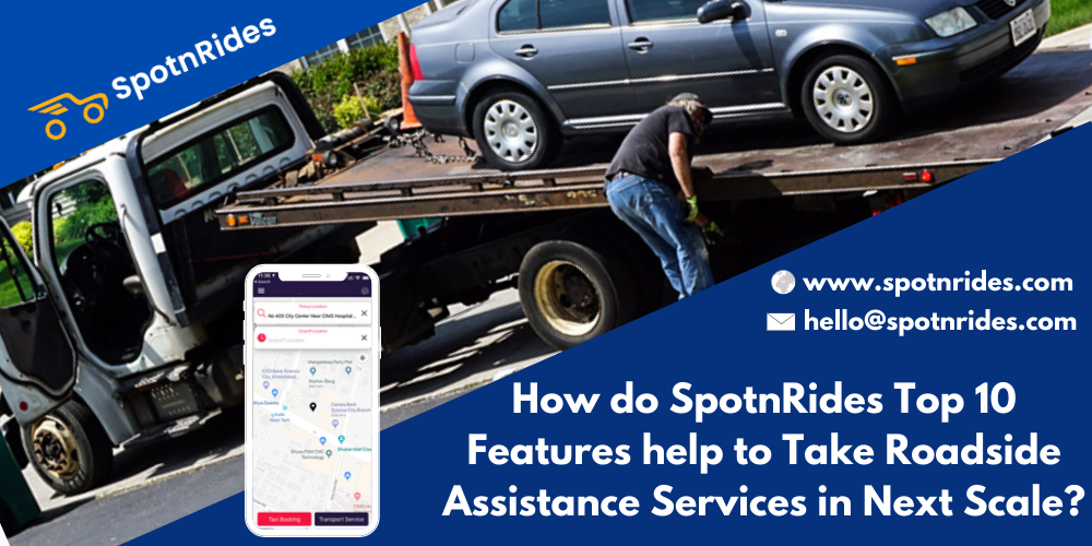 How do SpotnRides Top 10 Features help to Take Roadside Assistance Services in Next Scale? - SpotnRides