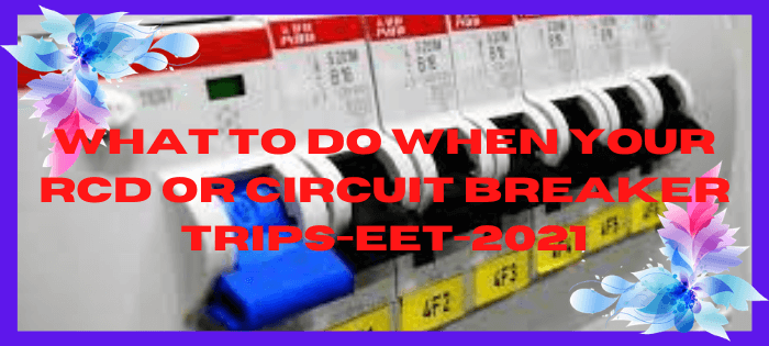 What To Do When Your RCD Or Circuit Breaker Trips-EET-2021