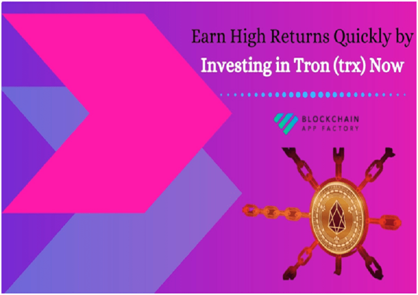 Earn High Returns Quickly by Investing in Tron (trx) Now