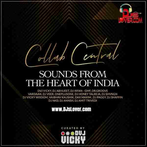 Collab Central Sounds From The Heart of India | DJsLover - DJ remixes mp3 song download