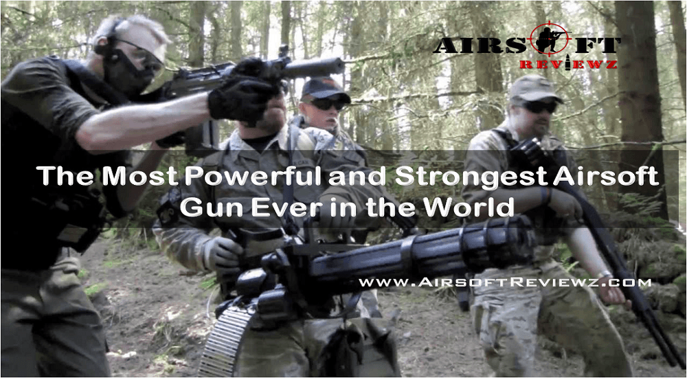 The 17 Most Powerful and Strongest Airsoft Gun