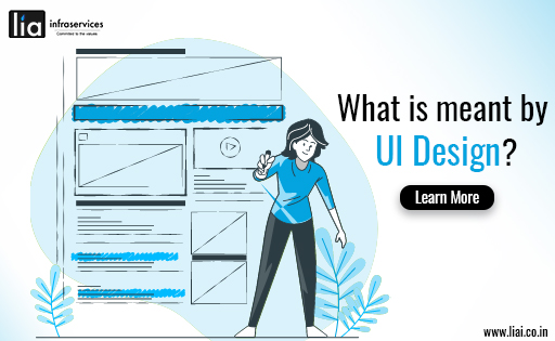 What is meant by UI Design? - lia infraservices