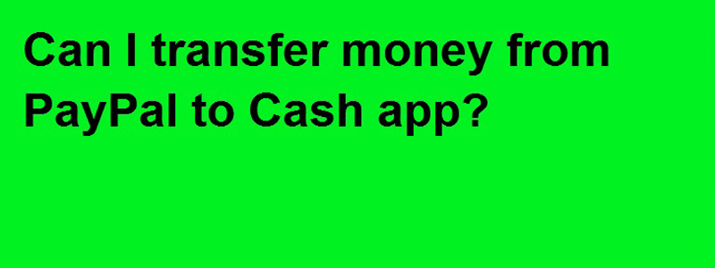 Can I Send money from PayPal to Cash app . Visit Our Website
