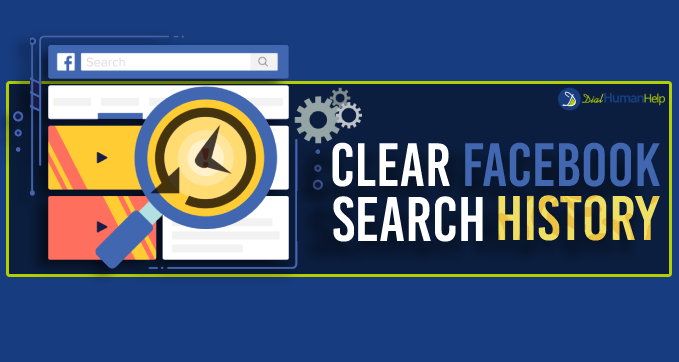 Learn How To Clear Search History From Facebook - Dial Human Help