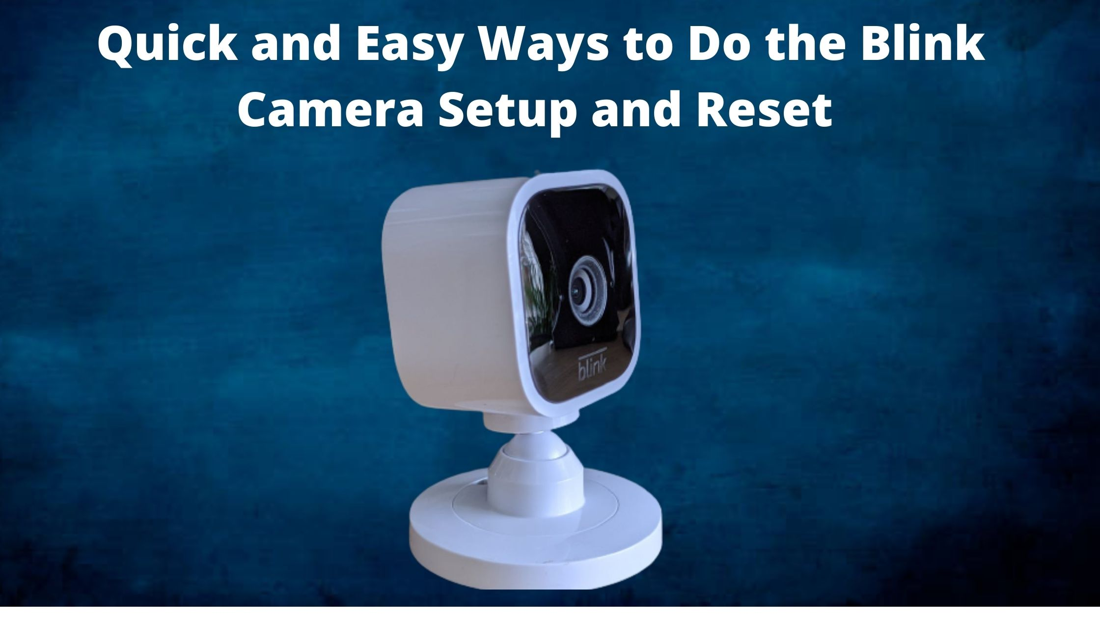 Quick and Easy Ways to do the Blink Camera Setup and Reset