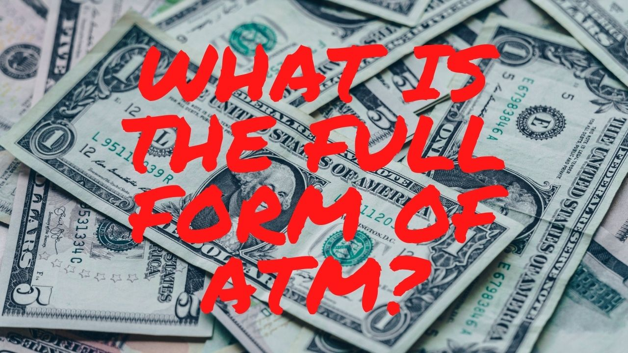 ATM Full Form - What Is The Full Form Of ATM?