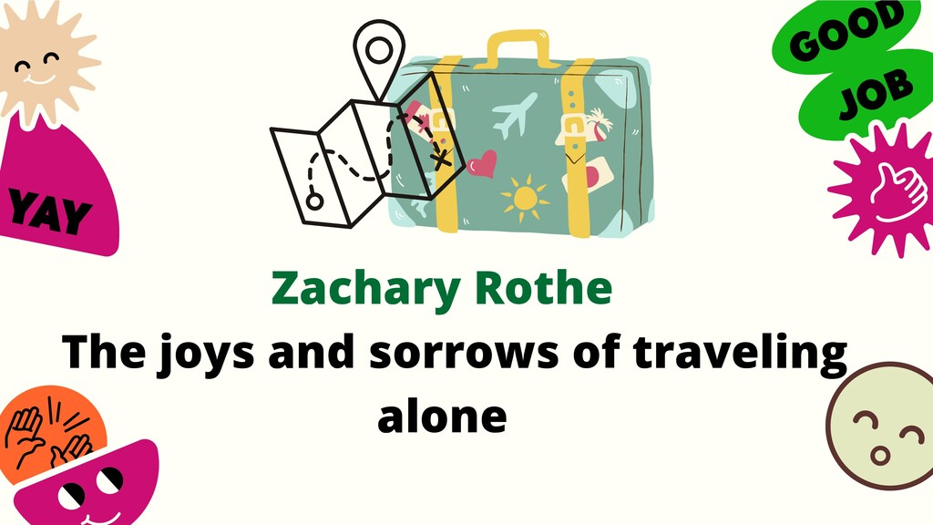 Zachary Rothe | The joys and sorrows of traveling alone - Speaker Deck