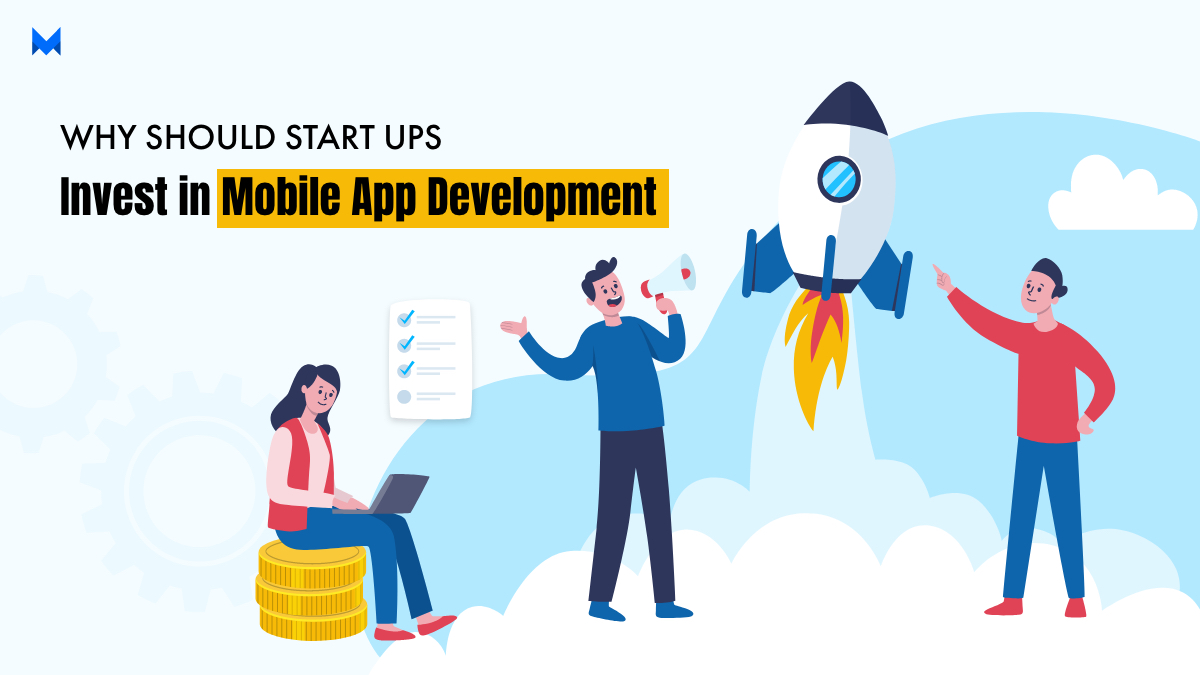 10 Reasons Why Should Startups Invest in App Development