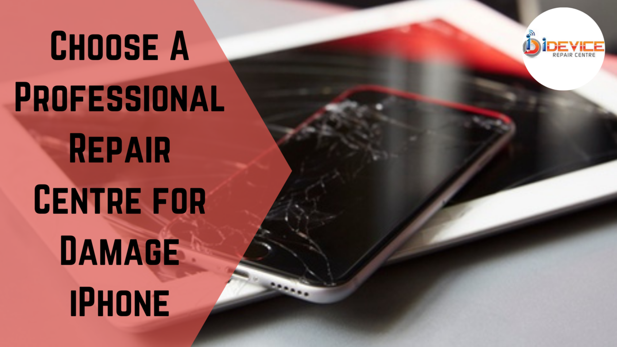 Reasons To Choose A Professional Repair Centre for Damage iPhone