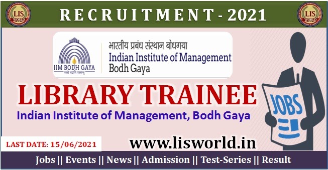 Recruitment For Library Trainee Post at Indian Institute of Management (IIM), Bodh Gaya, Last date: 15/06/2021 - LIS World