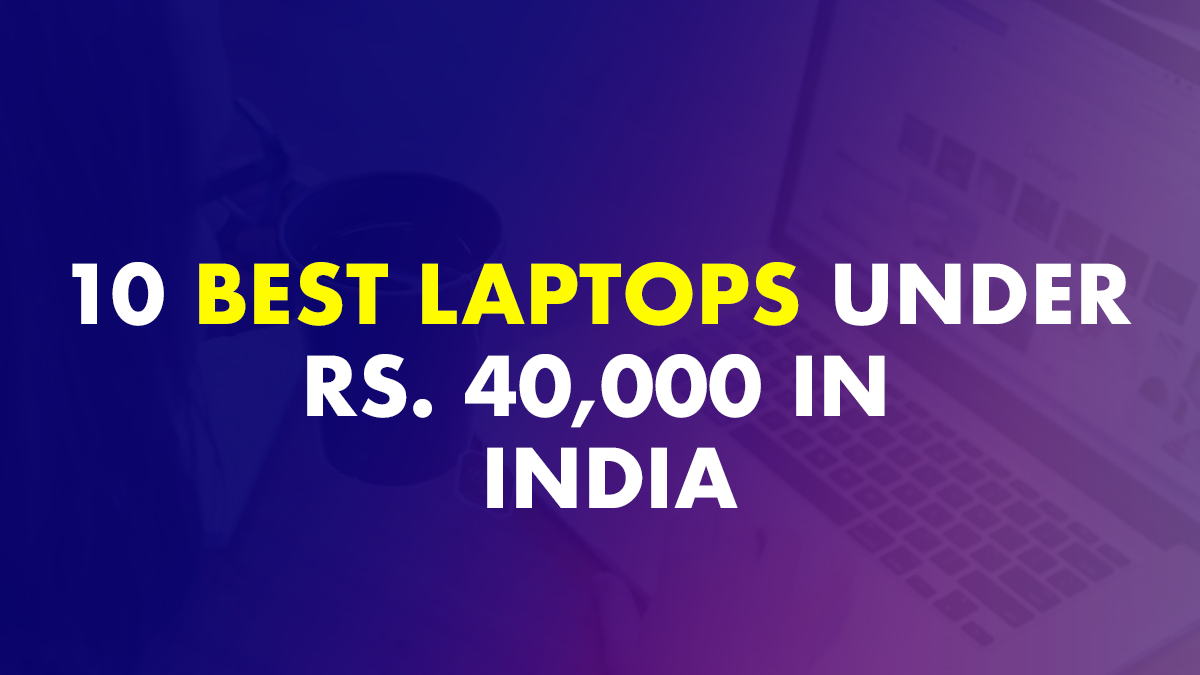 Top 10 Best Laptops under 40,000 In India - (May 2021)