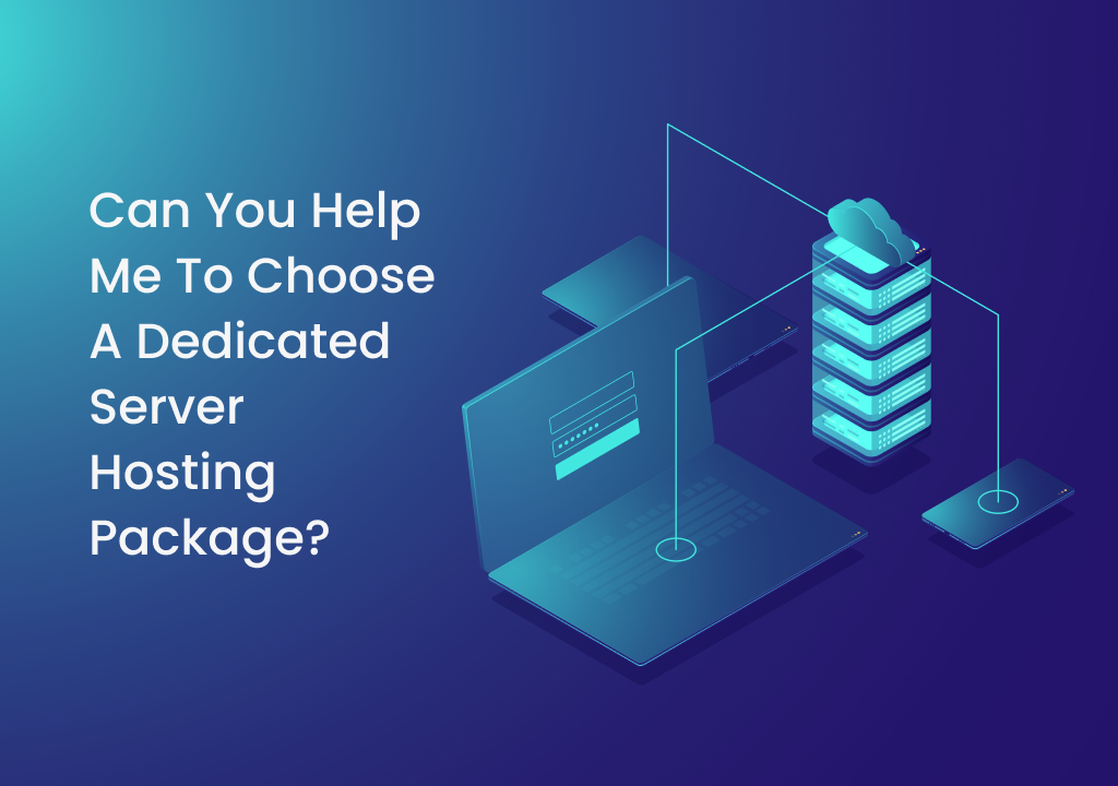 Can you Help me to Choose a Dedicated Server Hosting Package? - DiggiWeb