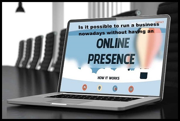 Is it possible to run a business nowadays without having an online presence?